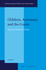 Children, Autonomy and the Courts: Beyond the Right to Be Heard (Stockholm Studies in Child Law and Children's Rights #3) Cover Image