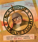 Jack Knight's Brave Flight: How One Gutsy Pilot Saved the US Air Mail Service Cover Image