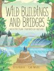 Wild Buildings and Bridges: Architecture Inspired by Nature Cover Image