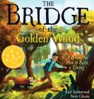 The Bridge of the Golden Wood: A Parable on How to Earn a Living (Careers for Kids #3) Cover Image