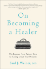On Becoming a Healer: The Journey from Patient Care to Caring about Your Patients Cover Image