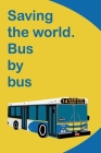 Saving the World. Bus by Bus: A Environmentally-Conscious Notebook for Public Transit Folks Cover Image