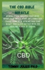 The CBD Bible Miracle: Manage Pain, Improve Your Mood, Boost Your Brain, Fight Inflammation, Clear Your Skin, Strengthen Your Heart, and Slee Cover Image