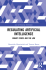 Regulating Artificial Intelligence: Binary Ethics and the Law Cover Image