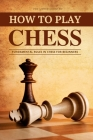How to play chess: The simple guide to fundamental rules in chess for beginners Cover Image
