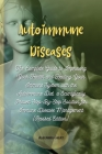 Autoimmune Diseases: The Complete Guide to Improving Your Health and Healing Your Immune System with the Autoimmune Diet, a Scientifically Cover Image