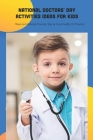 National Doctors' Day Activities Ideas for Kids: Ways to Celebrate Doctors' Day at Your Facility Or Practice: Craft about National Doctors' Day Cover Image