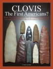 CLOVIS The First Americans?: Does The Evident Mastery Of All Knapping Resources Not Imply An Earlier Cultural Presence Than Clovis? Cover Image
