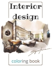 interior design coloring book: A wonderful Modern Decorated Home Designs And Room for Relaxation and Unwind and adults Furniture home Cover Image