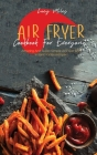 Air Fryer Cookbook For Everyone: Amazing And Super Simple Air Fryer And Instant Vortex Recipes Cover Image