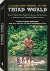 Adventure Travel in the Third World: Everything You Need to Know to Survive in Remote and Hostile Destinations Cover Image