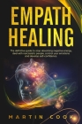 Empath Healing: The Definitive Guide to Stop Absorbing Negative Energy, Deal with Narcissistic People, Control Your Emotions and Devel Cover Image
