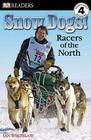 DK Readers L4: Snow Dogs!: Racers of the North (DK Readers Level 4) Cover Image