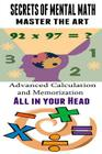 Secrets of Mental Math - Master The Art: Advanced Calculation and Memorization All in your Head Cover Image