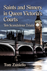 Saints and Sinners in Queen Victoria's Courts: Ten Scandalous Trials Cover Image