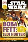 DK Readers L2: Star Wars: The Clone Wars: Boba Fett, Jedi Hunter: Will Young Boba Fett Have His Revenge? (DK Readers Level 2) Cover Image