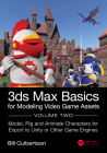 3ds Max Basics for Modeling Video Game Assets: Design, Model Texture and Rig 3D Characters for Export to Unity and Other Game Engines Cover Image