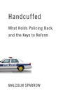Handcuffed: What Holds Policing Back, and the Keys to Reform Cover Image