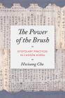 The Power of the Brush: Epistolary Practices in Chosŏn Korea (Korean Studies of the Henry M. Jackson School of Internation) Cover Image