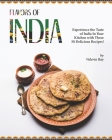 Flavors of India: Experience the Taste of India In Your Kitchen with These 30 Delicious Recipes! Cover Image