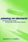 Pissing on Demand: Workplace Drug Testing and the Rise of the Detox Industry (Alternative Criminology #18) Cover Image