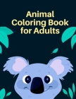 Animal Coloring Book for Adults: A Cute Animals Coloring Pages for Stress Relief & Relaxation (Early Childhood Education #1) Cover Image