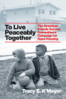 To Live Peaceably Together:  The American Friends Service Committee's Campaign for Open Housing  (Historical Studies of Urban America) Cover Image