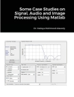 Some Case Studies on Signal, Audio and Image Processing Using Matlab Cover Image