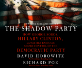 The Shadow Party: How George Soros, Hillary Clinton, and Sixties Radicals Seized Control of the Democratic Party Cover Image