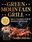 Green Mountain Grill Davy Crockett Grill & Smoker Cookbook: The Ultimate Guide to Master Your Green Mountain Grill with Flavorful Recipes for the Tast Cover Image