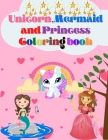 Unicorn, Mermaid and Princess Coloring Book: For Kids Ages 4-8 With Adorable Designs for Boys and Girls, Perfect Gift for Boys and Girls Cover Image
