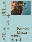 Anna Bella Geiger: Native Brazil/Alien Brazil Cover Image