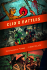 Clio's Battles: Historiography in Practice Cover Image