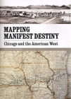 Mapping Manifest Destiny: Chicago and the American West Cover Image