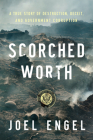 Scorched Worth: A True Story of Destruction, Deceit, and Government Corruption Cover Image