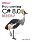 Programming C# 8.0: Build Cloud, Web, and Desktop Applications Cover Image