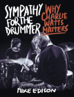 Sympathy for the Drummer: Why Charlie Watts Matters Cover Image