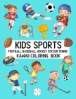 Kids Sports Kawaii Coloring Book Football Baseball Hockey Soccer Tennis: Cute Coloring Pages for Toddlers and Children Cover Image