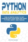 Python Data Analytics: The Ultimate Guide To Get Started With Data Analysis Using Python, NumPy and Pandas Cover Image