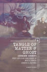 Tangle of Matter & Ghost: Leonard Cohen's Post-Secular Songbook of Mysticism(s) Jewish & Beyond (New Perspectives in Post-Rabbinic Judaism) Cover Image