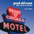 Good Old Neon: Signs You're in Chicago Cover Image