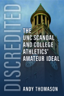 Discredited: The UNC Scandal and College Athletics' Amateur Ideal Cover Image