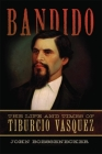 Bandido: The Life and Times of Tiburcio Vasquez Cover Image