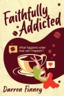 Faithfully Addicted: What happens when love can't happen? Cover Image