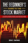 The Beginner's Guide to the Stock Market: All the rules, strategies, techniques, tips and tricks that you need to investing and trading with stocks, o Cover Image