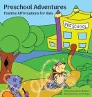 Preschool Adventures: Positive Affirmations for Kids, Encouraging Confidence, Self-Love and Positivity Cover Image