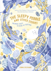 The Sleepy Pebble and Other Stories: Calming Tales To Read At Bedtime Cover Image