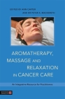 Aromatherapy, Massage and Relaxation in Cancer Care: An Integrative Resource for Practitioners Cover Image