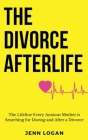 The Divorce Afterlife: The Lifeline Every Anxious Mother is Searching for During and After a Divorce Cover Image