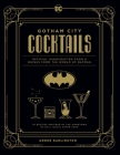 Gotham City Cocktails: Official Handcrafted Food & Drinks From the World of Batman Cover Image
